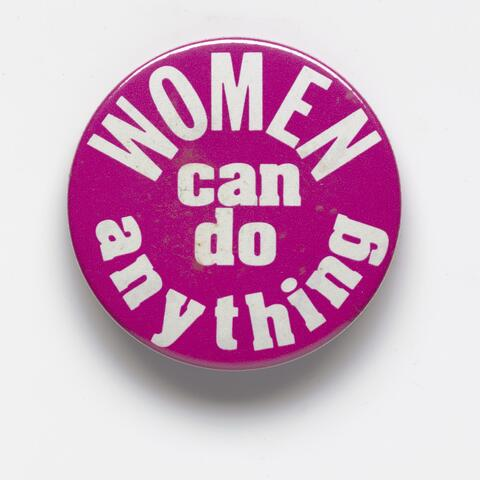 A 'Women can do anything' badge worn by writer Anne Else as a symbol of her solidarity with the women's liberation movement.
