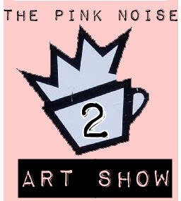 Second Pink Noise Art Show
