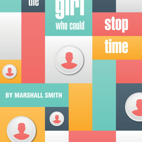 The Girl Who Could Stop Time - Marshall Smith