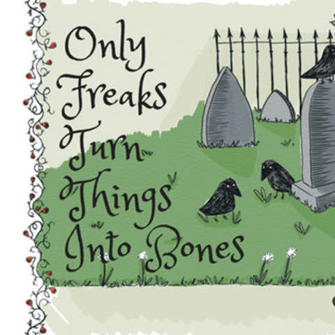 The cover of Only Freaks Turn Things Into Bones written by USA Today bestselling author Steff Green and illustrated by Bree Roldan.