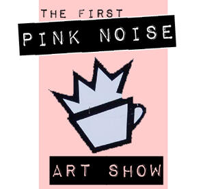 The Pink Noise Art Show at Roasted Addiqtion Cafe