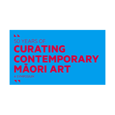50 Years of Curating Contemporary Māori Art A Symposium
